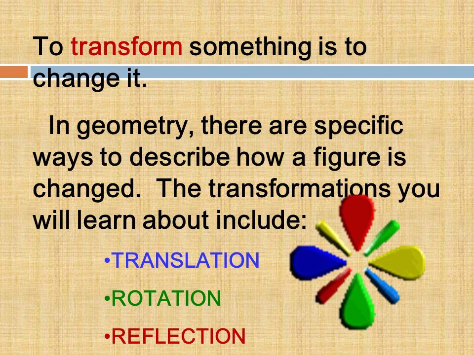 To transform something is to change it.