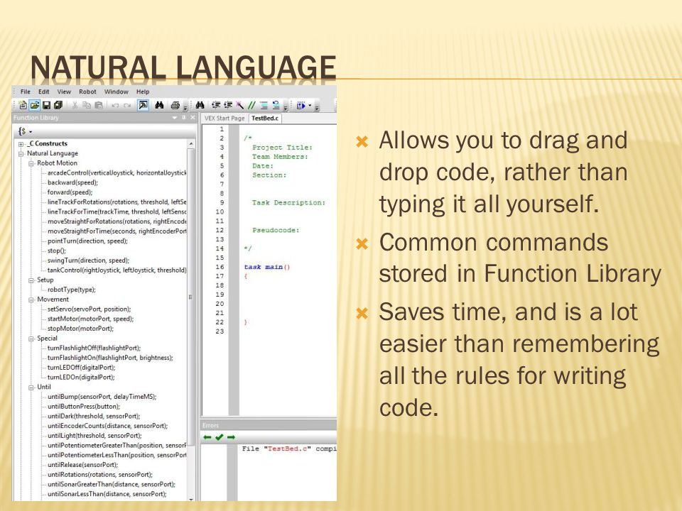 Natural Language Allows you to drag and drop code, rather than typing it all yourself. Common commands stored in Function Library.