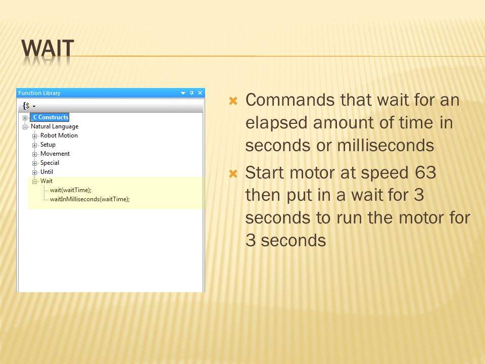 Wait Commands that wait for an elapsed amount of time in seconds or milliseconds.
