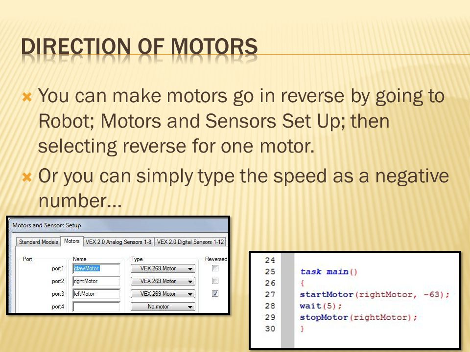 Direction of motors You can make motors go in reverse by going to Robot; Motors and Sensors Set Up; then selecting reverse for one motor.