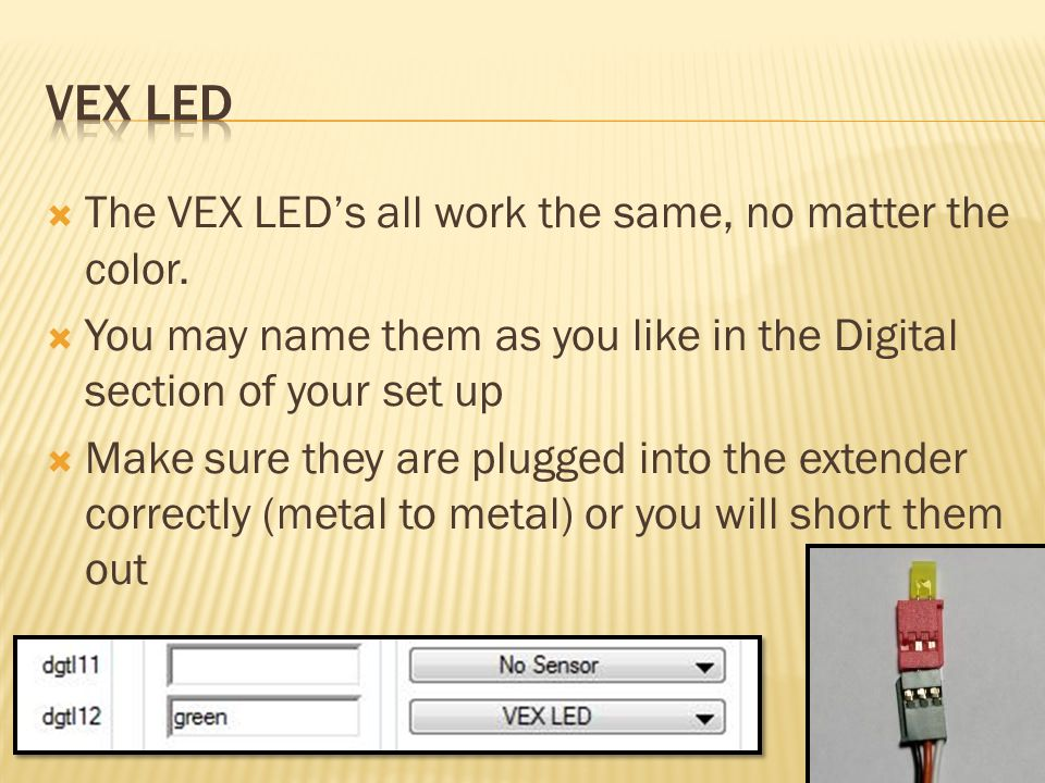 VEX LED The VEX LED's all work the same, no matter the color.