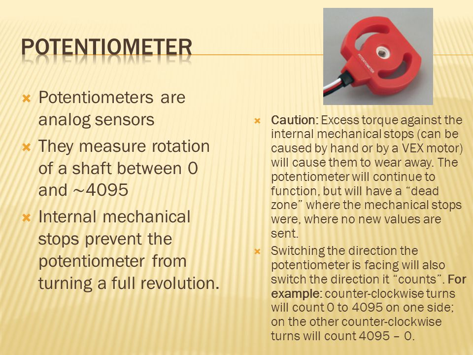 Potentiometer Potentiometers are analog sensors