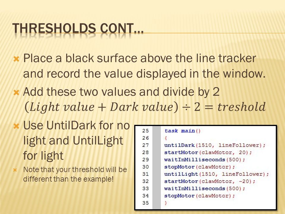 Thresholds cont… Place a black surface above the line tracker and record the value displayed in the window.