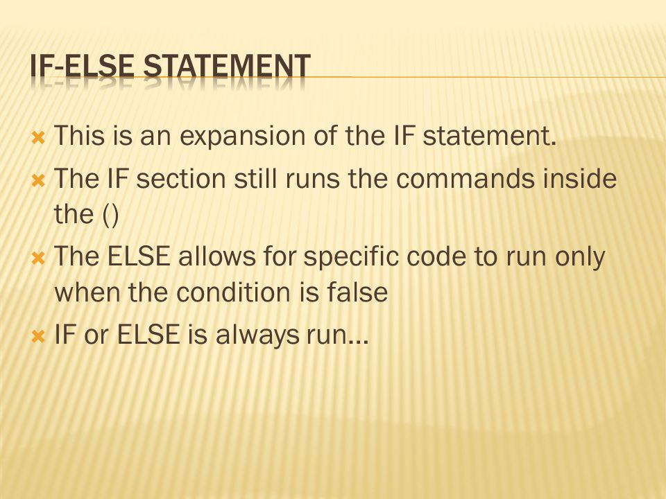 If-Else Statement This is an expansion of the IF statement.