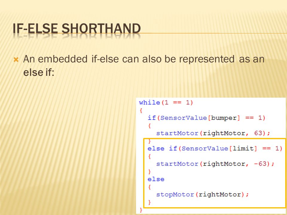 if-else shorthand An embedded if-else can also be represented as an else if: