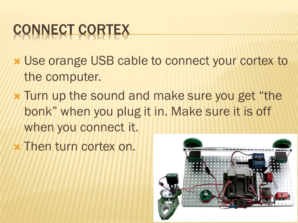 Connect Cortex Use orange USB cable to connect your cortex to the computer.