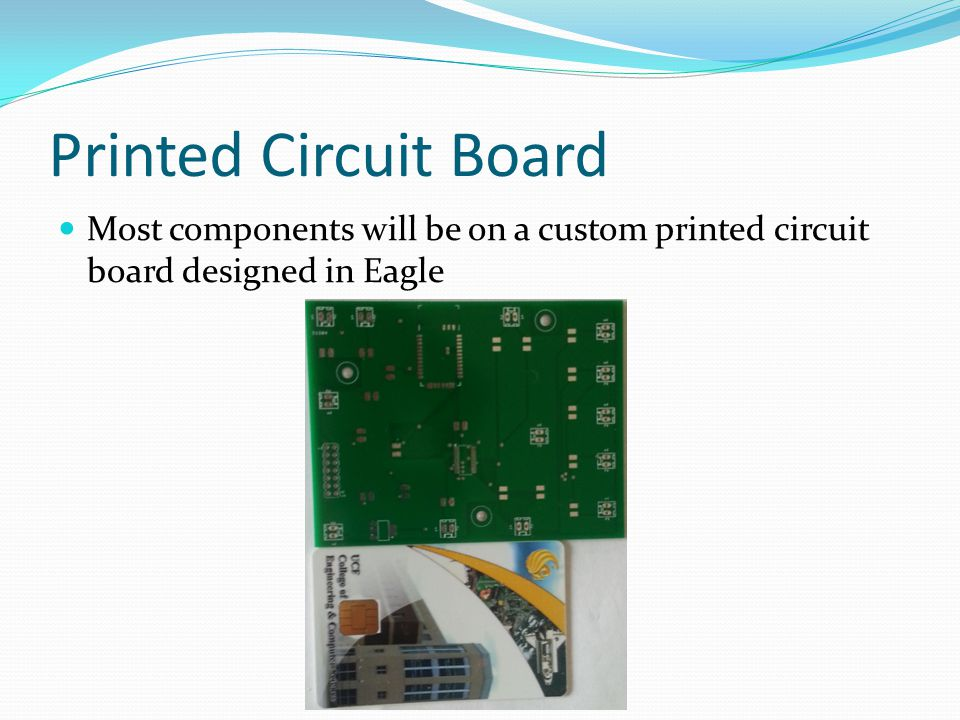 Printed Circuit Board Most components will be on a custom printed circuit board designed in Eagle