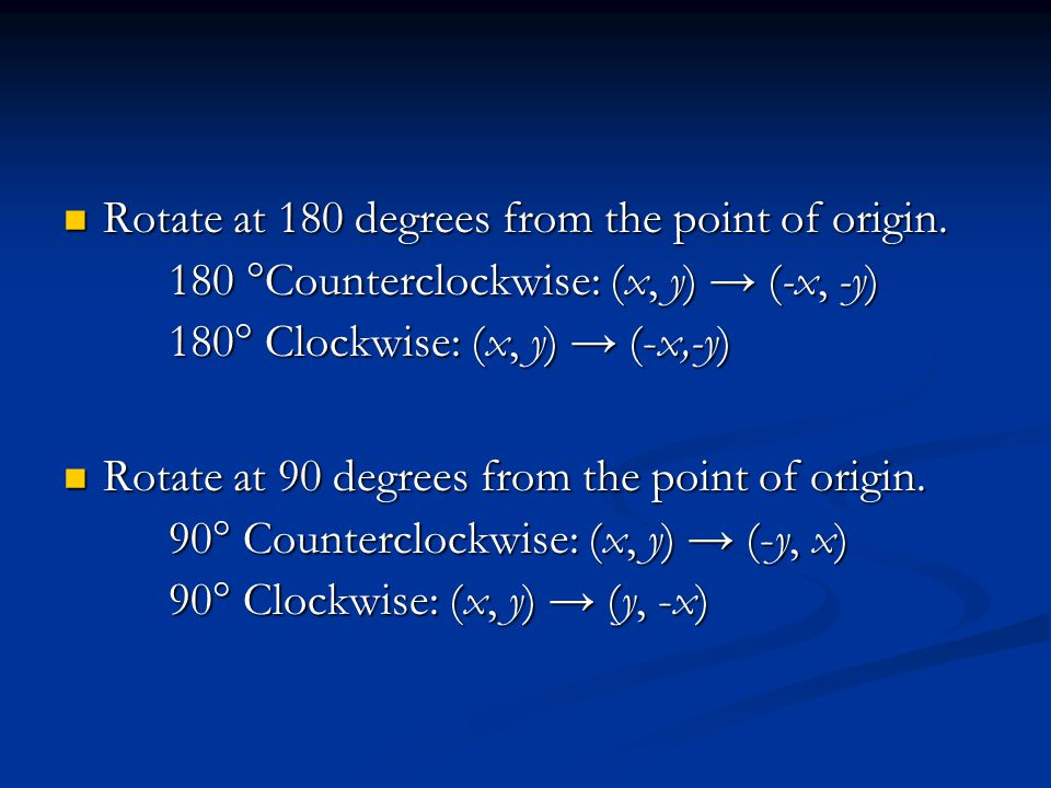 Rotate at 180 degrees from the point of origin.
