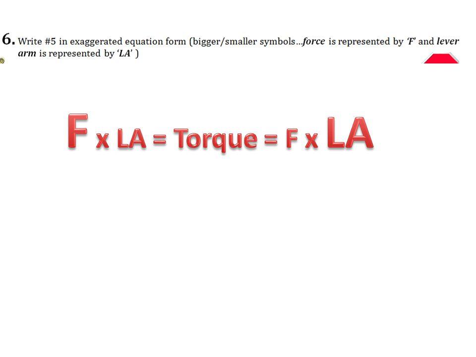 F x LA = Torque = F x LA