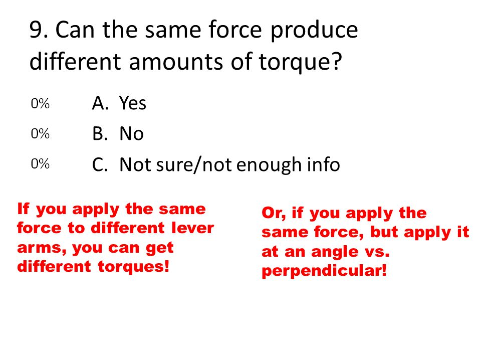 9. Can the same force produce different amounts of torque