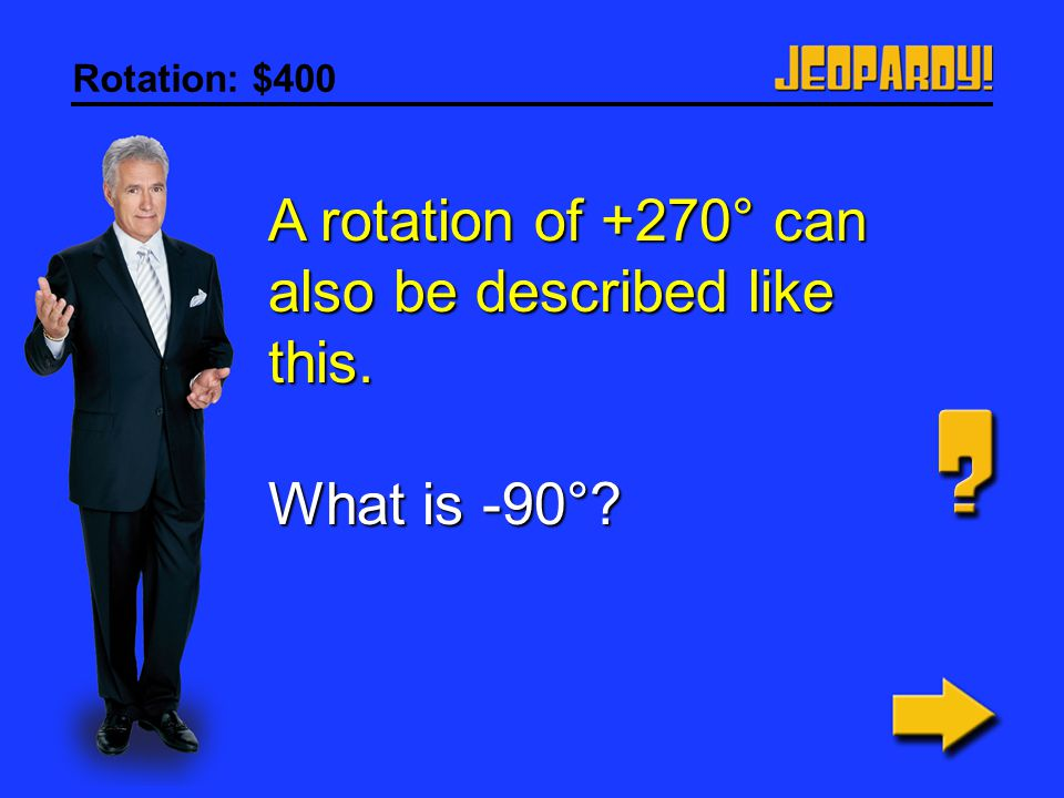 A rotation of +270° can also be described like this.