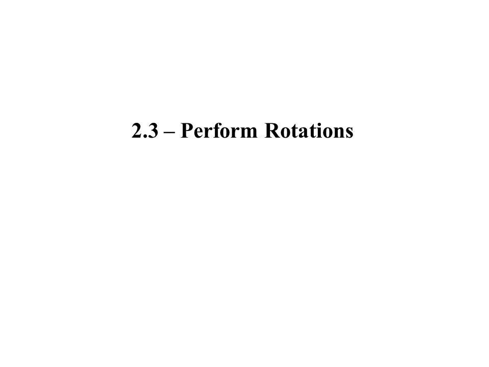 2.3 – Perform Rotations
