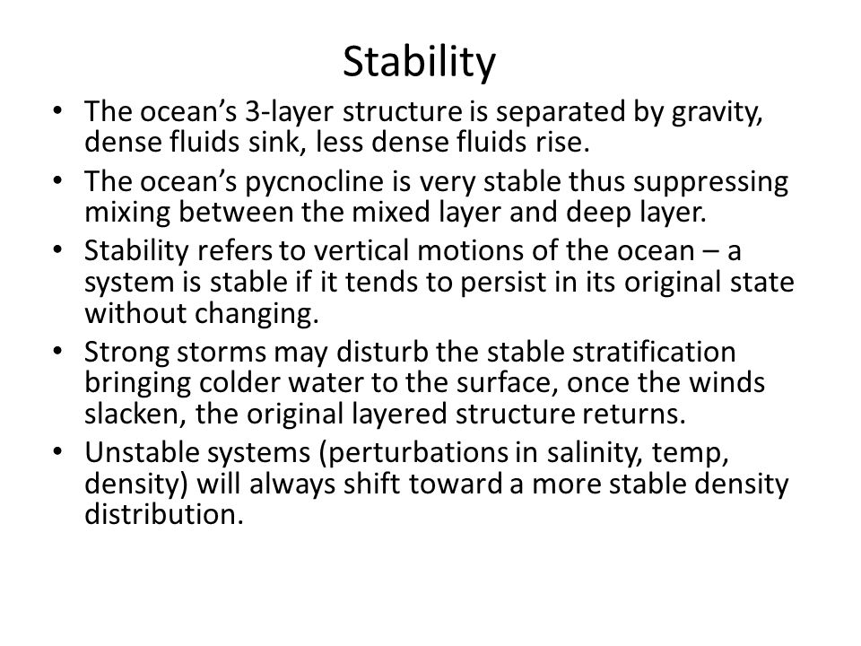 Stability The ocean's 3-layer structure is separated by gravity, dense fluids sink, less dense fluids rise.