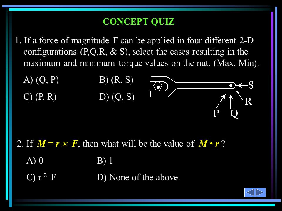 2. If M = r  F, then what will be the value of M • r A) 0 B) 1
