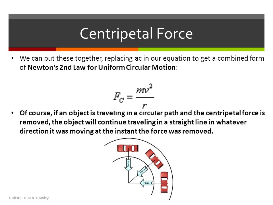 Centripetal Force We can put these together, replacing ac in our equation to get a combined form of Newton s 2nd Law for Uniform Circular Motion:
