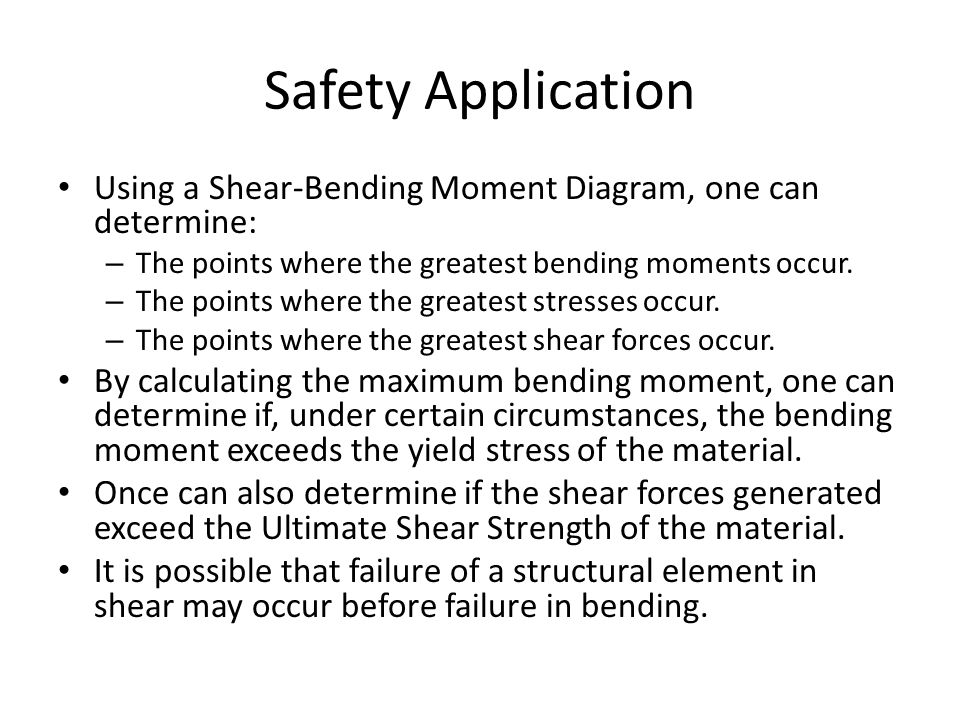 Safety Application Using a Shear-Bending Moment Diagram, one can determine: The points where the greatest bending moments occur.