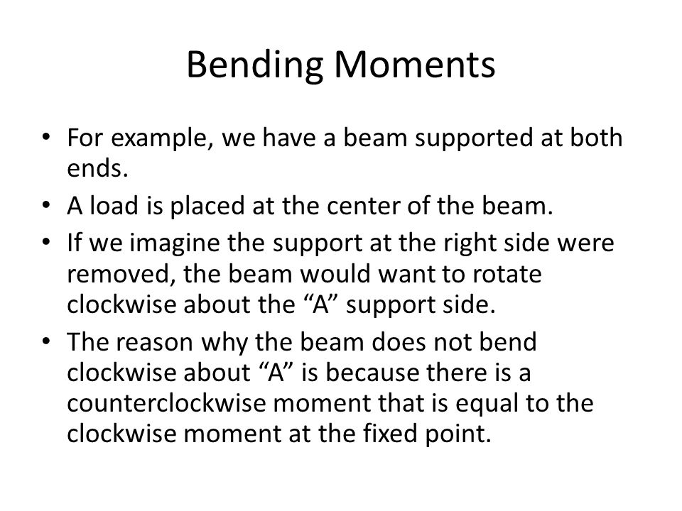 Bending Moments For example, we have a beam supported at both ends.
