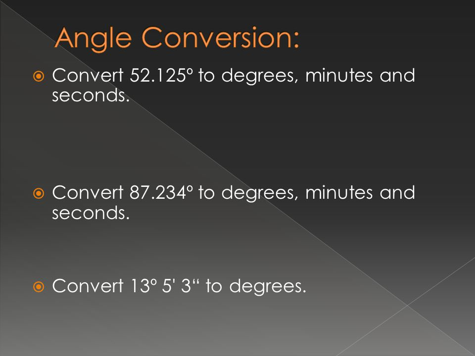 Angle Conversion: Convert 52.125º to degrees, minutes and seconds.