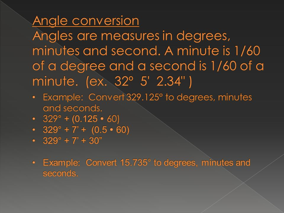 Angle conversion Angles are measures in degrees, minutes and second