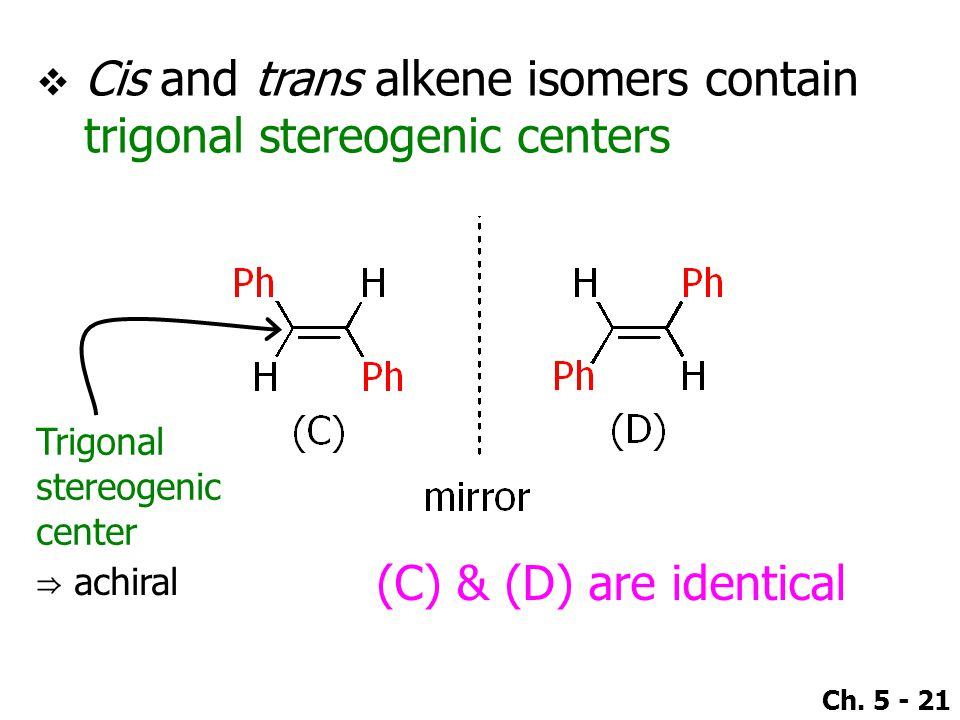 Cis and trans alkene isomers contain trigonal stereogenic centers