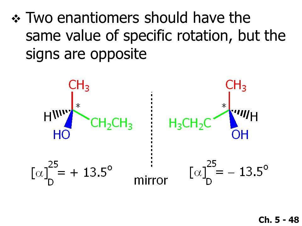 Two enantiomers should have the same value of specific rotation, but the signs are opposite