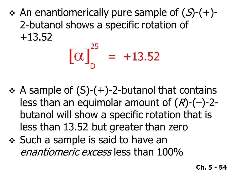 An enantiomerically pure sample of (S)-(+)-2-butanol shows a specific rotation of +13.52