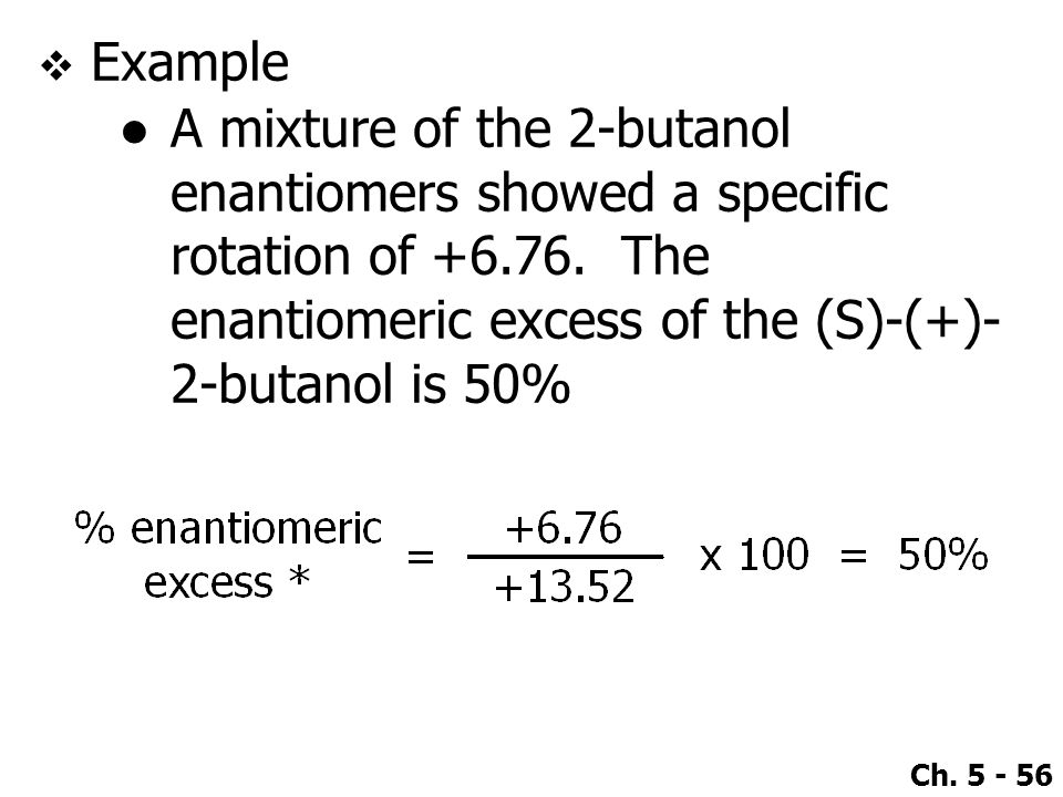 Example A mixture of the 2-butanol enantiomers showed a specific rotation of +6.76.