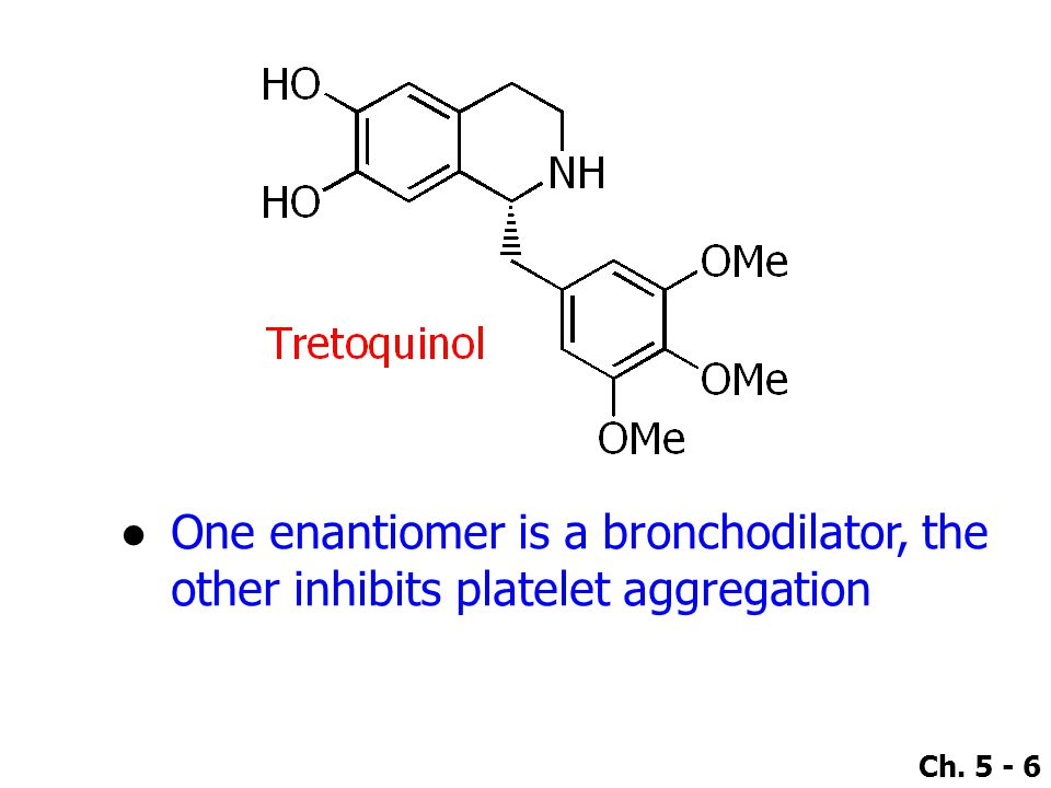 One enantiomer is a bronchodilator, the other inhibits platelet aggregation