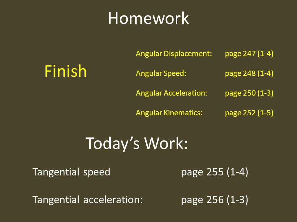 Homework Finish Today's Work: Tangential speed page 255 (1-4)