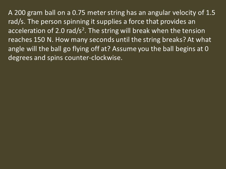 A 200 gram ball on a 0. 75 meter string has an angular velocity of 1
