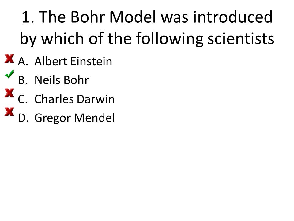 1. The Bohr Model was introduced by which of the following scientists