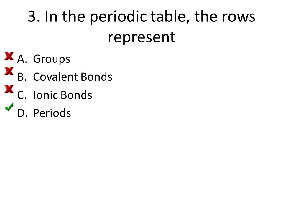 3. In the periodic table, the rows represent