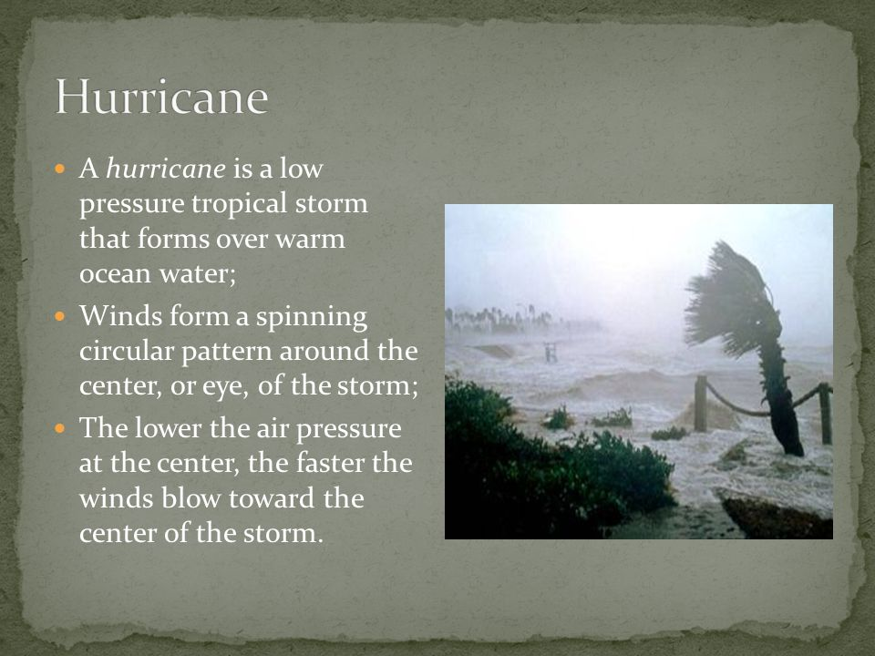 Hurricane A hurricane is a low pressure tropical storm that forms over warm ocean water;