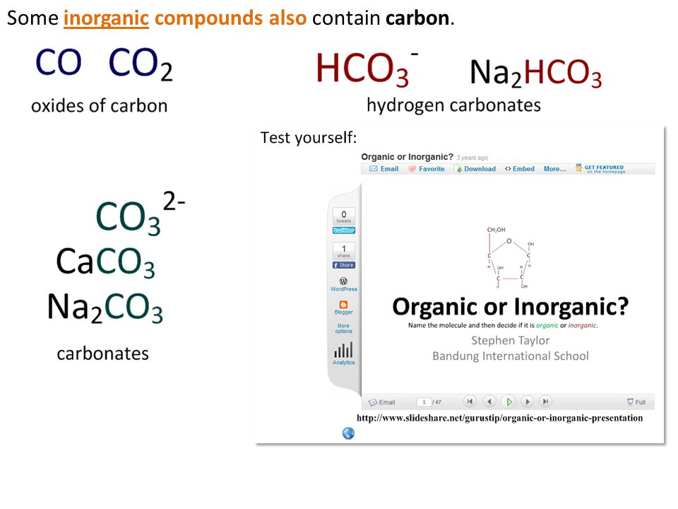 Some inorganic compounds also contain carbon.