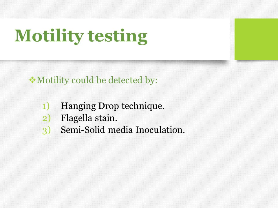Motility testing Motility could be detected by:
