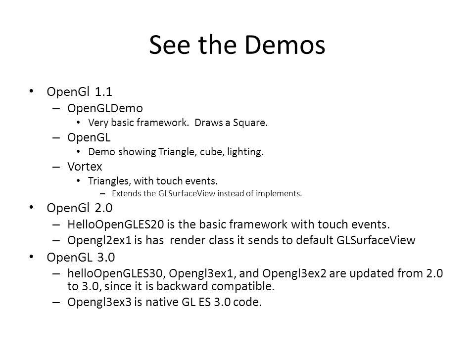 See the Demos OpenGl 1.1 OpenGl 2.0 OpenGL 3.0 OpenGLDemo OpenGL