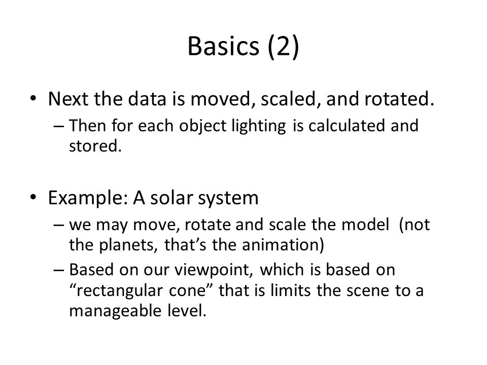 Basics (2) Next the data is moved, scaled, and rotated.