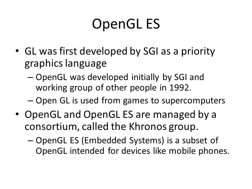 OpenGL ES GL was first developed by SGI as a priority graphics language.