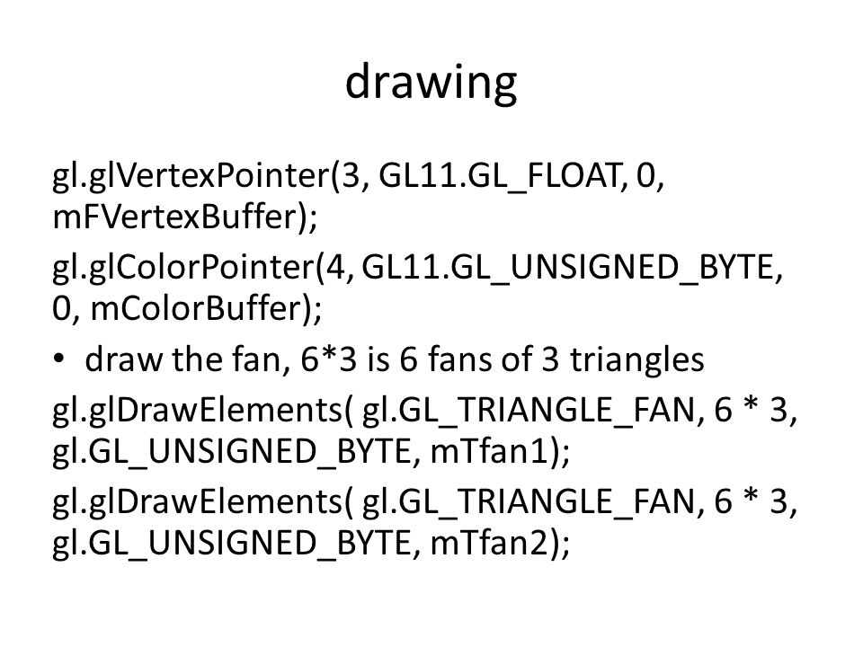 drawing gl.glVertexPointer(3, GL11.GL_FLOAT, 0, mFVertexBuffer);