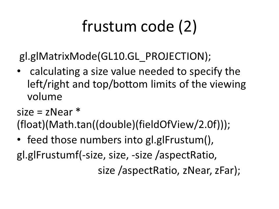 frustum code (2) gl.glMatrixMode(GL10.GL_PROJECTION);
