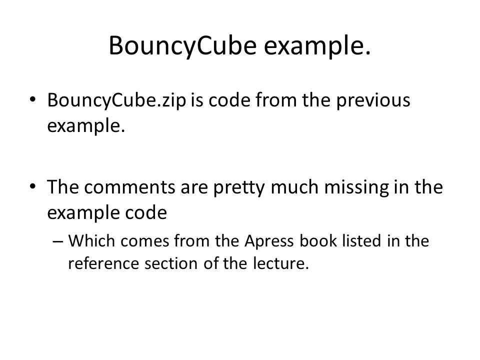 BouncyCube example. BouncyCube.zip is code from the previous example.