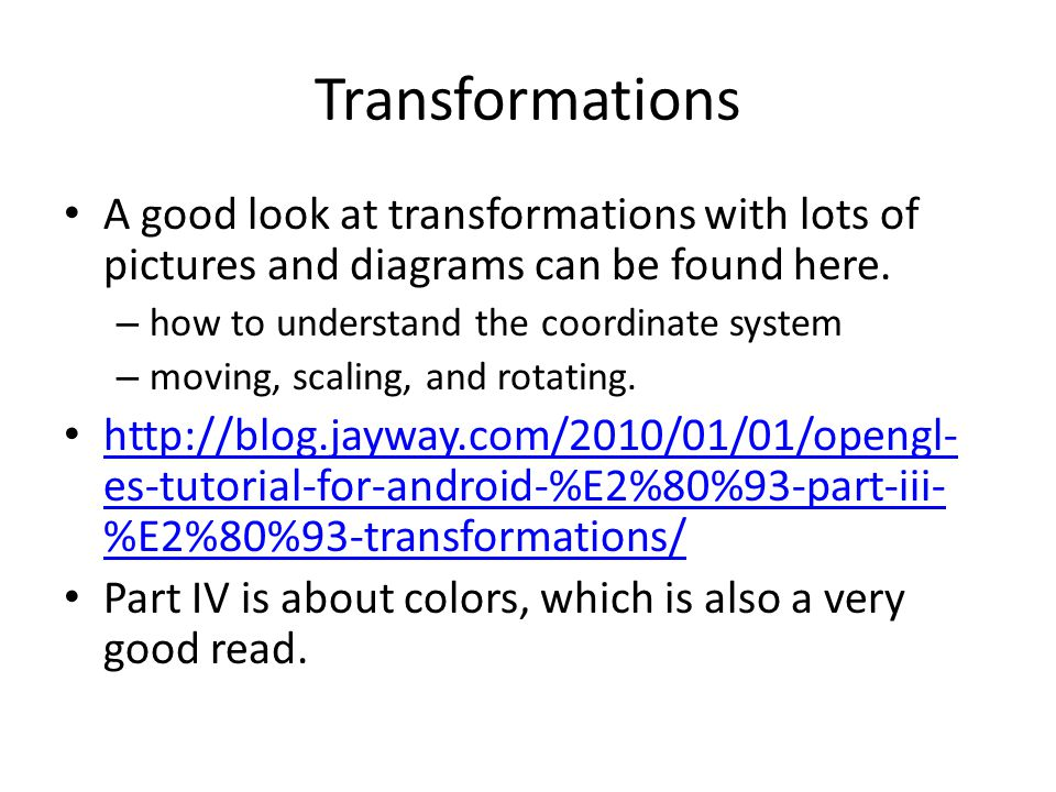 Transformations A good look at transformations with lots of pictures and diagrams can be found here.