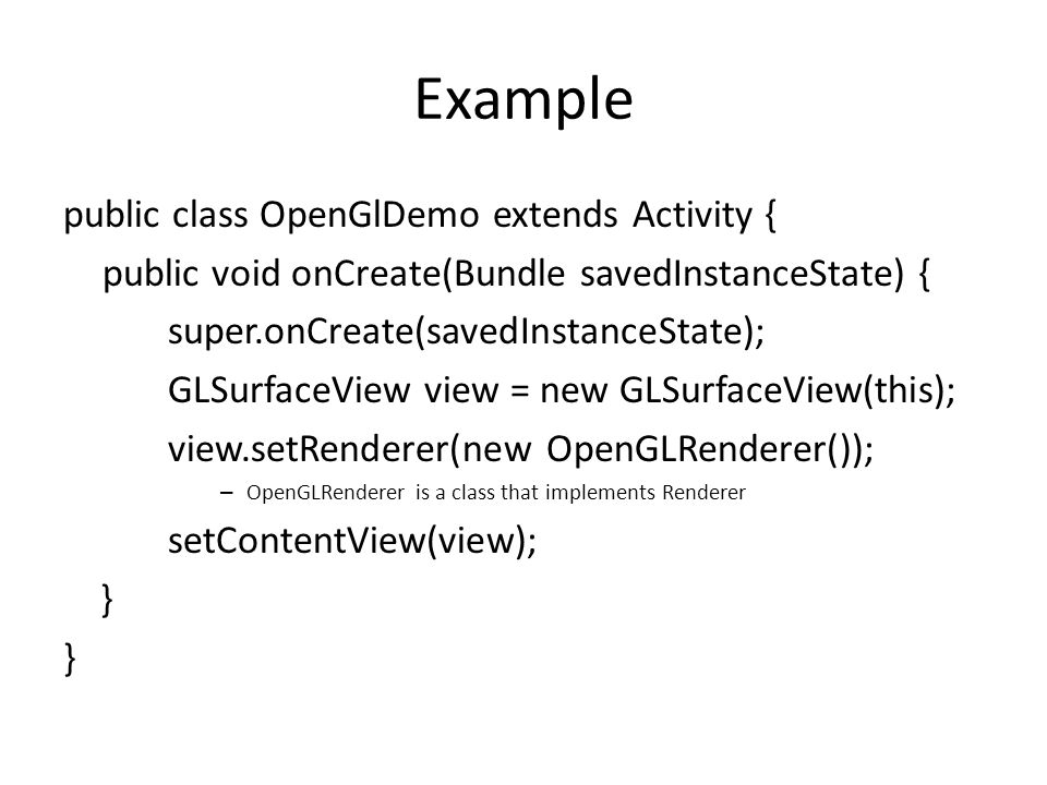 Example public class OpenGlDemo extends Activity {