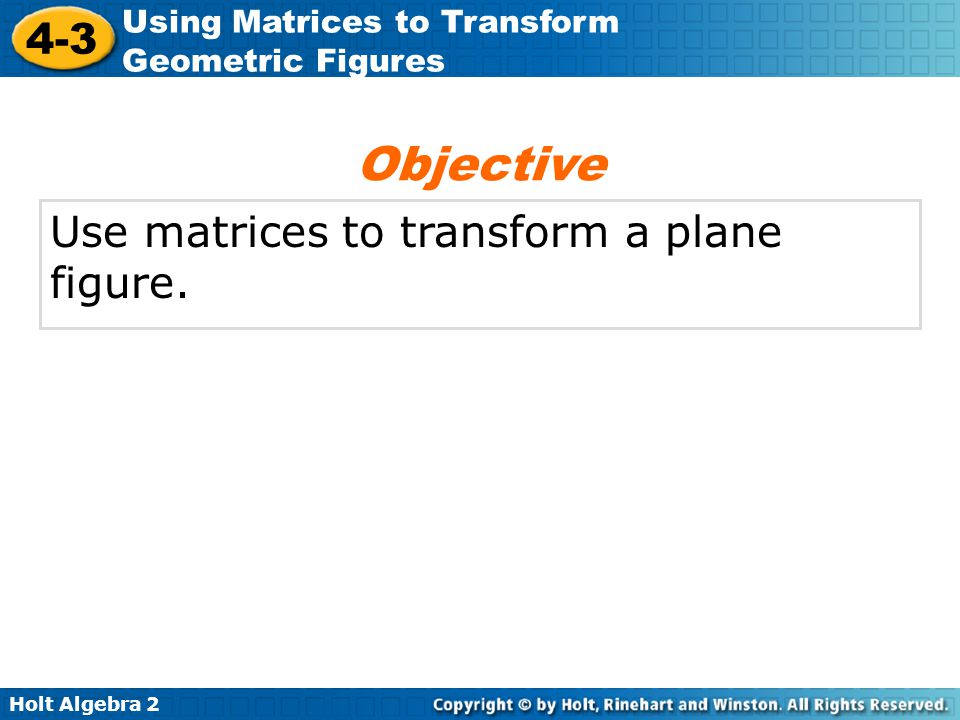 Objective Use matrices to transform a plane figure.