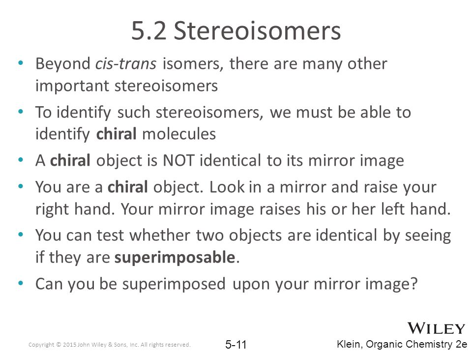 5.2 Stereoisomers Beyond cis-trans isomers, there are many other important stereoisomers.