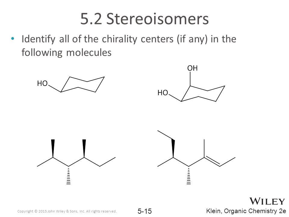 5.2 Stereoisomers Identify all of the chirality centers (if any) in the following molecules.