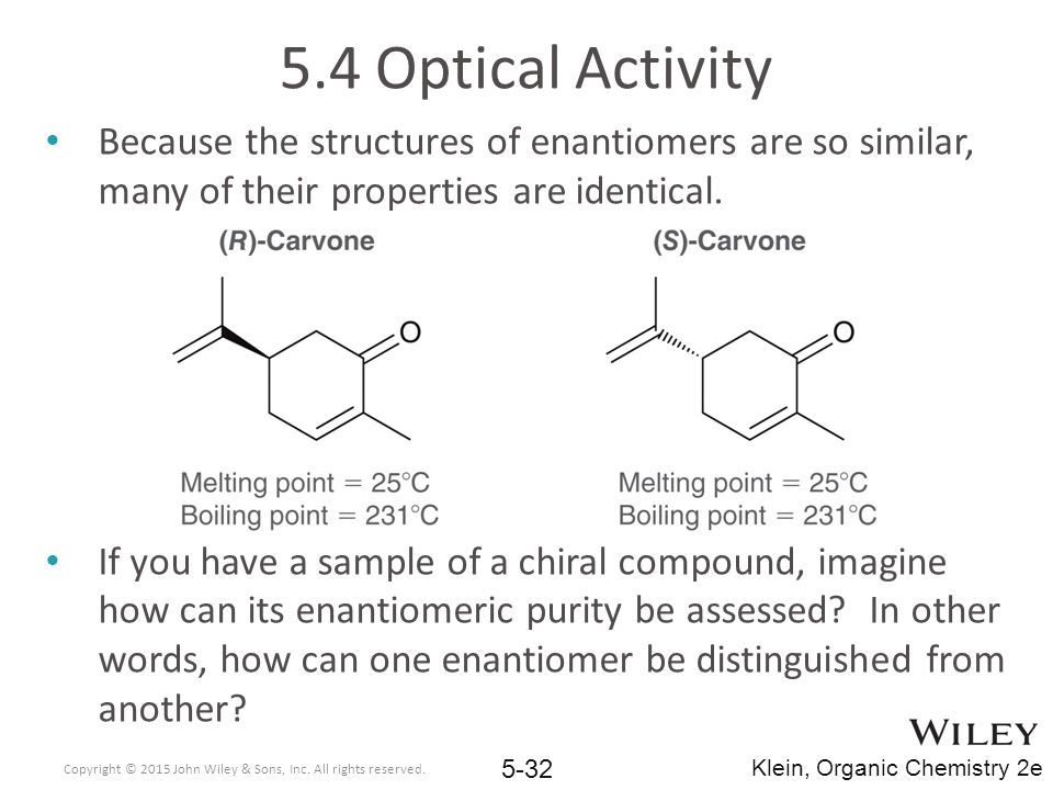 5.4 Optical Activity Because the structures of enantiomers are so similar, many of their properties are identical.