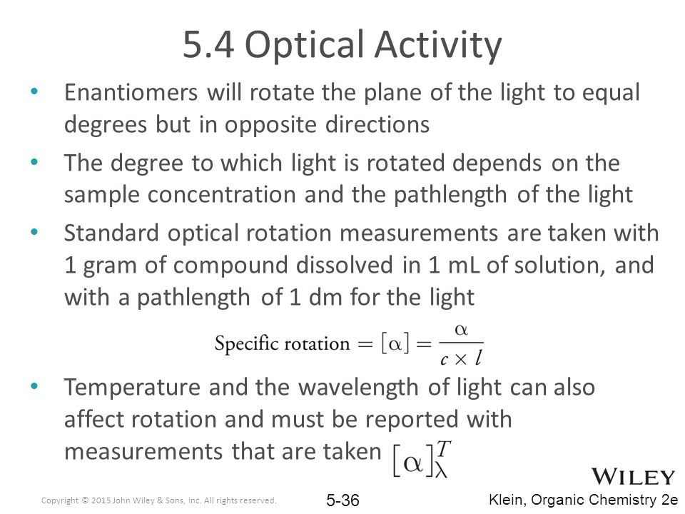 5.4 Optical Activity Enantiomers will rotate the plane of the light to equal degrees but in opposite directions.