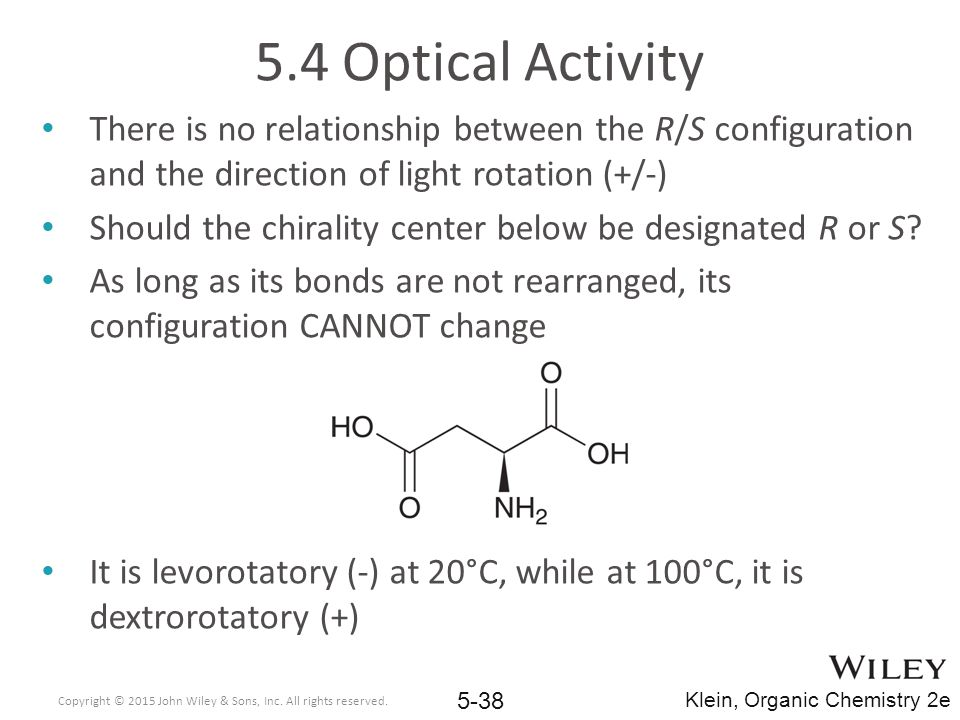 5.4 Optical Activity There is no relationship between the R/S configuration and the direction of light rotation (+/-)