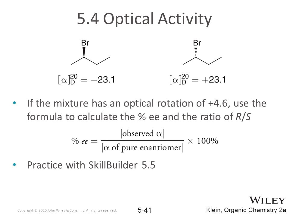 5.4 Optical Activity If the mixture has an optical rotation of +4.6, use the formula to calculate the % ee and the ratio of R/S.